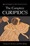 4: The Complete Euripides: Volume IV: Bacchae and Other Plays (Greek Tragedy in New Translations): v. 4
