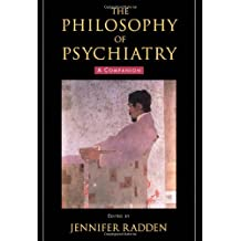 The Philosophy of Psychiatry: A Companion (International Perspectives in Philosophy and Psychiatry)