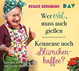 Wer erbt, muss auch gießen / Kennense noch Blümchenkaffee?: Lesungen mit Marie Gruber und Carmen-Maja Antoni (4 CDs)