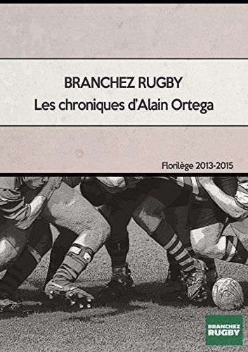 Branchezrugby - Les chroniques d'Alain Ortega - Florilège des années 2013 à 2015 par Alain Ortega