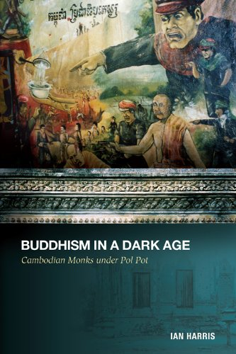 Buddhism in a Dark Age: Cambodian Monks under Pol Pot (English Edition)