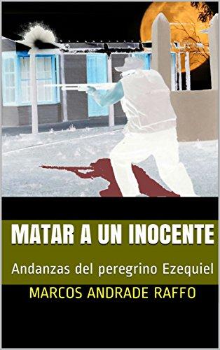 Matar a un inocente: Andanzas del peregrino Ezequiel