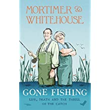 Mortimer & Whitehouse: Gone Fishing: Life, Death and the Thrill of the Catch