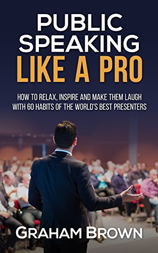Public Speaking Like A Pro: How to relax, inspire and make them laugh with 60 habits of the world\'s best presenters (English Edition)