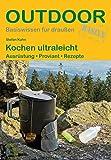 Kochen ultraleicht: Ausrüstung · Proviant · Rezepte (Basiswissen für draußen) - Stefan Kuhn