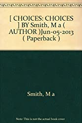 [ CHOICES: CHOICES ] BY Smith, M a ( AUTHOR )Jun-05-2013 ( Paperback )
