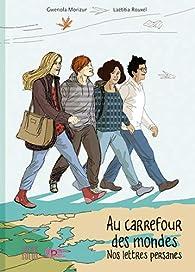 Au Carrefour des Mondes - Nos Lettres Persanes par Gwénola Morizur