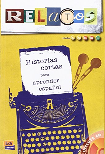 Relatos / Stories: Historias Cortas Para Aprender Espanol: Niveles A1, A2, B1, B2, C1 / Short Stories to Learn Spanish: Levels A1, A2, B1, B2, C1