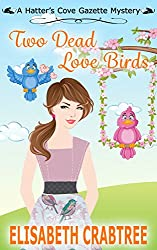 Two Dead Love Birds (Hatter's Cove Gazette Mystery Book 4)