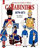 French Carabiniers 1679-1871 (Officers & Soldiers) by Andr? Jouineau, Olivier Lapray (2013) Paperback