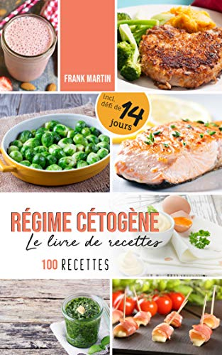 Couverture du livre Régime cétogène - Le livre de recettes: 100 délicieuses recettes pour suivre un régime cétogène - Brûler des graisses sainement sans faim et sans glucides - avec les bases et un plan nutritionnel