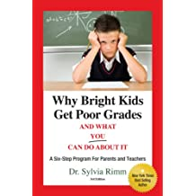 Why Bright Kids Get Poor Grades and What You Can Do about It: A Six-Step Program for Parents and Teachers, 3rd Edition (English Edition)