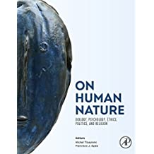 On Human Nature: Biology, Psychology, Ethics, Politics, and Religion