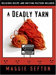 A Deadly Yarn (Knitting Mysteries, No. 3) by Maggie Sefton (2006-11-02)