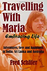 Travelling with Maria: Embracing Life: Adventures, love and happiness in India, Sri Lanka and Australia