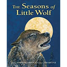 The Seasons of Little Wolf by Jonathan London (2016-02-02)