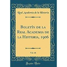Boletín de la Real Academia de la Historia, 1906, Vol. 48 (Classic Reprint)
