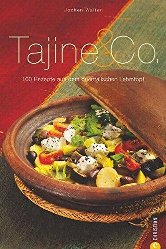 Preisvergleich Produktbild Tajine & Co.: 100 Rezepte aus dem orientalischen Lehmtopf - Ein Kochbuch mit zahlreichen Rezepten rund um den marokkanischen Eintopf und den danach benannten Topf (Cook & Style)