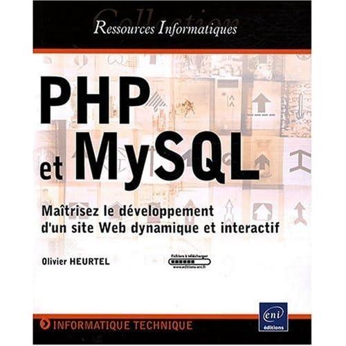 PHP et MySQL - Maîtrisez le développement d'un site Web dynamique et interactif de Olivier Heurtel (6 mai 2008) Broché