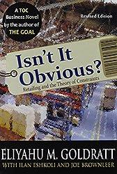 Isn't It Obvious? Revised by Eliyahu M Goldratt (2009-11-05)