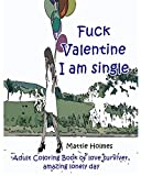 Fuck Valentine I am single: Adult Coloring Book of love surviver, amazing lonely: Adult Activity Book
