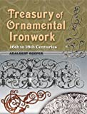 Treasury of Ornamental Ironwork: 16th to 18th Centuries (Dover Jewelry and Metalwork)