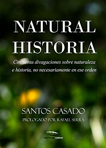 Natural Historia: Cincuenta divagaciones sobre naturaleza e historia, no necesariamente en ese orden por Santos Casado de Otaola