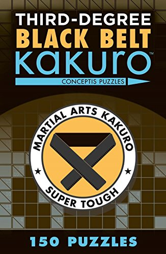 Third-Degree Black Belt Kakuro (Martial Arts Puzzles)