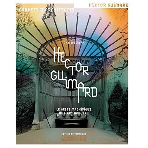 Hector Guimard - Le geste magnifique de l'art nouv