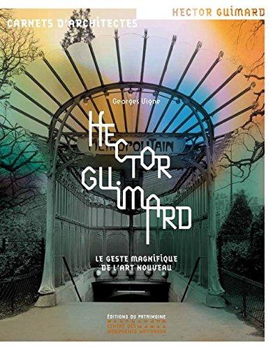 Hector Guimard : Le geste magnifique de l'art nouveau par Georges Vigne