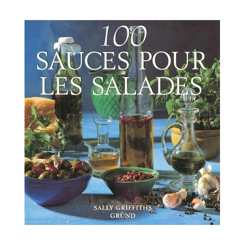 100 sauces pour les salades by Griffiths Sally (January 19,1995)