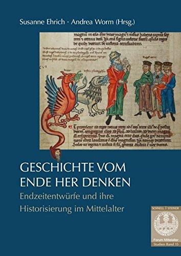 Geschichte vom Ende her denken: Endzeitentwürfe und ihre Historisierung im Mittelalter (Forum Mittelalter - Studien, Band 15)