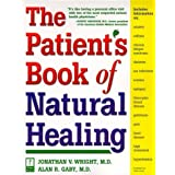 The Patient's Book of Natural Healing: Includes Information on: Arthritis, Asthma, Heart Disease, Memory Loss, Migraines, PMS, Prostate Health, Ulcers by Jonathan Wright (1999-12-15)
