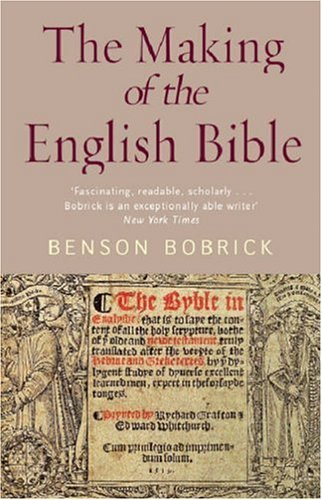The Making of the English Bible: The Story of the English Bible and the Revolution it Inspired by Benson Bobrick (2003-03-06)