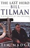 The Last Hero: Bill Tilman : A Biography of the Explorer