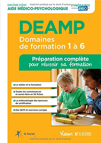 Diplôme d'État d'Aide médico-psychologique - DEAMP - Domaines de formation 1 à 6 - Préparation complète pour réussir sa formation