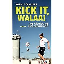 Kick it, Walaa!: Das Mädchen, das über Grenzen geht