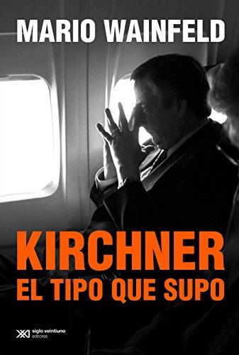 Kirchner, el tipo que supo (Singular)