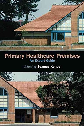 [(Primary Healthcare Premises : An Expert Guide)] [By (author) Seamus Kehoe ] published on (April, 1999)