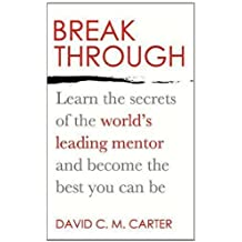 Breakthrough: Learn the secrets of the world's leading mentor and become the best you can be by Carter, David C.M. (2012) Paperback