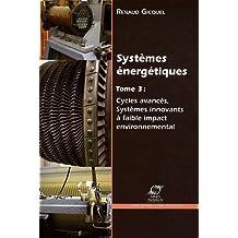 Systèmes énergétiques : Volume 3, Cycles avancés, systèmes innovants à faible impact environnemental