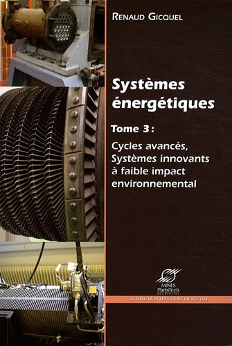 Systèmes énergétiques: Tome 3 : cycles avancés, systèmes innovants à faible impact environnemental