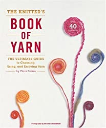 The Knitter's Book of Yarn: The Ultimate Guide to Choosing, Using, and Enjoying Yarn by Clara Parkes (2007-10-16)