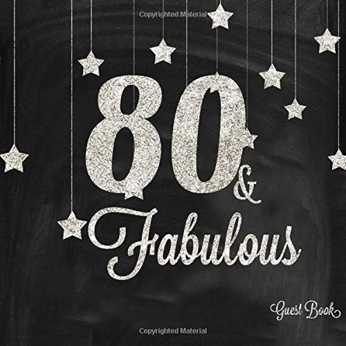 80 & Fabulous: Silver And Black 80th, Eightieth Birthday Anniversary Party Message Log, Keepsake Memory Book For Family and Friends To Write in, ... Paperback (Fabulous Collections, Band 18)