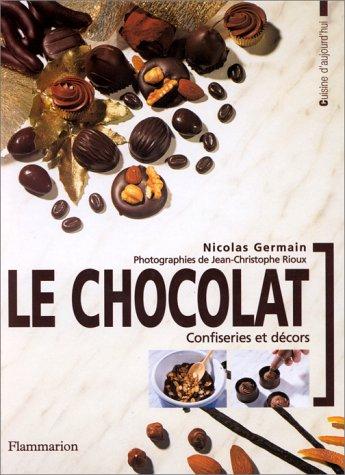 Le chocolat : confiseries et décors par Nicolas Germain