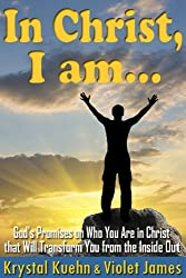 In Christ, I Am: Bible Promises on Who You Are in Christ that Will Transform You from the Inside Out (Christian Daily Devotional) (English Edition)