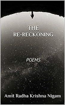 The Re-Reckoning: Poems by [Nigam, Amit Radha Krishna]