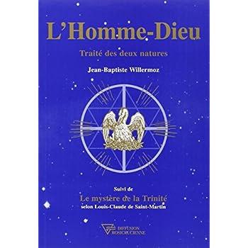 L'Homme-Dieu : Traité des deux natures, suivi de 'Le Mystère de la Trinité' selon Louis-Claude de Saint-Martin