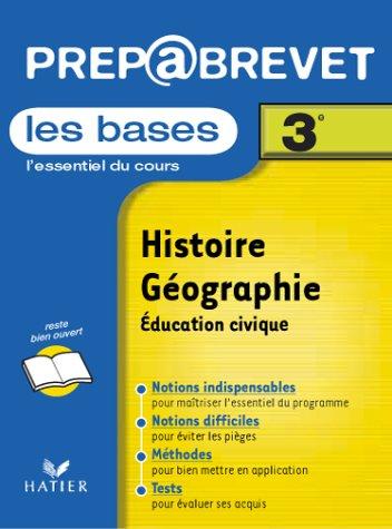 Prépabrevet, les bases : Histoire-Géographie, éducation civique, 3e