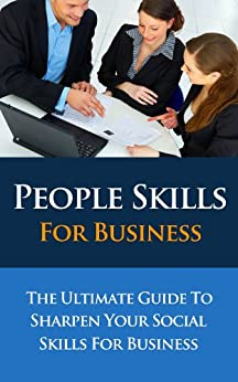 People Skills For Business - The Ultimate Guide to Sharpen Your Social Skills for Business (People Skills For Business, People Styles At Work, People Skills, ... Skills At Work, Communication Skills) by [Lowe, Sandra]